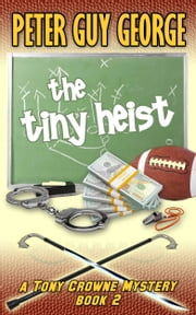 The Tiny Heist ebook by Peter Guy George