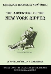 Sherlock Holmes in New York: The Adventure of the New York Ripper ebook by Philip J. Carraher