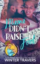 Mama Didn't Raise No Fool ebook by Winter Travers