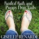 Painted Nails and Puppy Dog Tails - Lesbian Erotica audiobook by Giselle Renarde