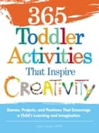 365 Toddler Activities That Inspire Creativity - Games, Projects, and Pastimes That Encourage a Child's Learning and Imagination ebook by Joni Levine