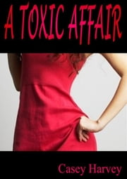 A Toxic Affair ebook by Casey Harvey