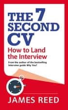The 7 Second CV - How to Land the Interview ebook by James Reed