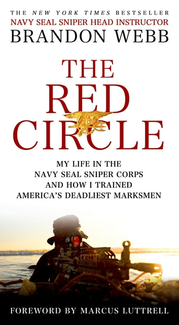 The Red Circle - My Life in the Navy SEAL Sniper Corps and How I Trained America's Deadliest Marksmen ebook by Brandon Webb,John David Mann