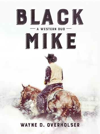 Black Mike - A Western Duo ebook by Wayne D. Overholser