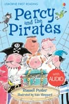 Percy and the Pirates: Usborne First Reading: Level Four ebook by Russell Punter, Kate Sheppard