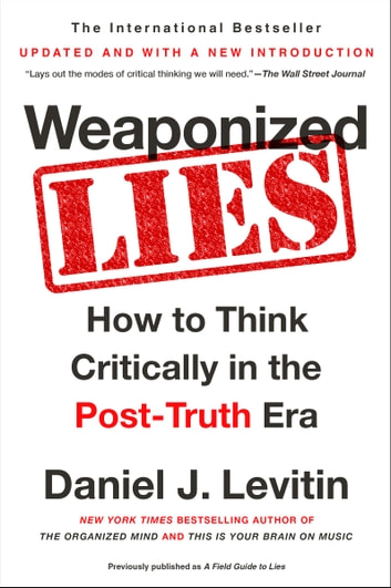 Weaponized Lies - How to Think Critically in the Post-Truth Era ebook by Daniel J. Levitin
