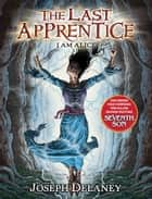 The Last Apprentice: I Am Alice (Book 12) ebook by Joseph Delaney, Patrick Arrasmith