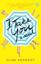 I Take You - A Novel 電子書 by Eliza Kennedy
