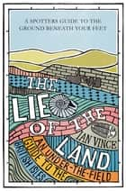 The Lie of the Land - An under-the-field guide to the British Isles ebook by Ian Vince