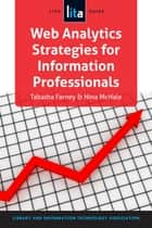 Web Analytics Strategies for Information Professionals - A LITA Guide ebook by Tabatha Farney, Nina McHale