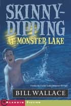 Skinny-Dipping at Monster Lake ebook by Bill Wallace