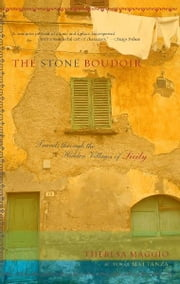 The Stone Boudoir - Travels Through the Hidden Villages of Sicily ebook by Theresa Maggio