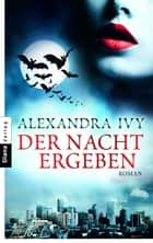 Der Nacht ergeben - Guardians of Eternity 1 - Roman ebook by Alexandra Ivy, Kim Kerry