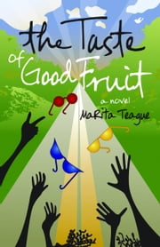 The Taste Of Good Fruit ebook by Teague, MaRita