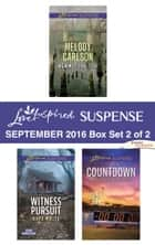 Harlequin Love Inspired Suspense September 2016 - Box Set 2 of 2 - Against the Tide\Witness Pursuit\Countdown ebook by Melody Carlson, Hope White, Heather Woodhaven