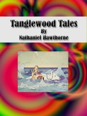 Tanglewood Tales ebook by Nathaniel Hawthorne,Nathaniel Hawthorne,Nathaniel Hawthorne