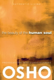 The Beauty of the Human Soul - Provocations Into Consciousness ebook by Osho,Osho International Foundation