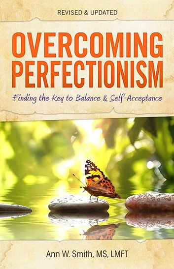 Overcoming Perfectionism - Finding the Key to Balance and Self-Acceptance ebook by Ann W. Smith, MS, LMFT