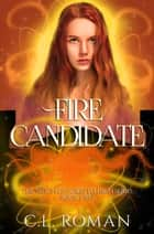 Fire Candidate - The Witch of Forsythe High, #2 ebook by C.L. Roman