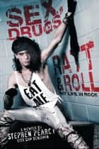 Sex, Drugs, Ratt & Roll - My Life in Rock eBook by Stephen Pearcy, Sam Benjamin