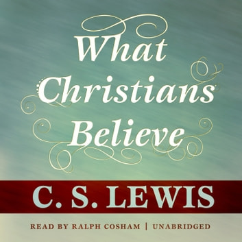 What Christians Believe audiobook by C. S. Lewis