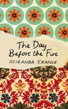 The Day Before the Fire eBook by Miranda France