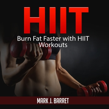 Hiit: Burn Fat Faster with HIIT Workouts audiobook by Mark J. Barret
