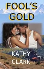 Fools Gold - Cripple Creek, #1 ebook by Kathy Clark