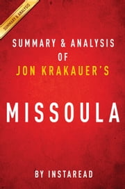 Missoula by Jon Krakauer | Summary & Analysis - Rape and the Justice System in a College Town ebook by Instaread