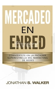 Network Marketing Libro en Español Spanish Book Version - MLM Dominio del Reclutamiento & Ventas Minoristas para el Marketing en Redes: Cómo Puede Convertirse En La Próxima Superestrella de Marketing ebooks by Jonathan S. Walker