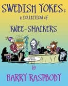 Swedish Yokes: A Collection of Knee-Smackers ebook by Barry Raspbody