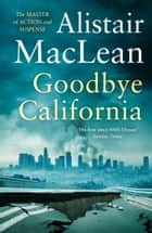 Goodbye California ebook by Alistair MacLean