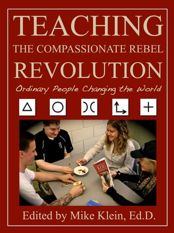 Teaching the Compassionate Rebel Revolution ebook by Mike Klein
