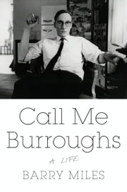 Call Me Burroughs - A Life ebook by Barry Miles