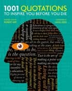 1001 Quotations to inspire you before you die ebook by Robert Arp