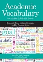 Academic Vocabulary for Middle School Students - Research-Based Lists and Strategies for Key Content Areas ebook by Jennifer Wells Greene, Ph.D., Averil Jean Coxhead,...