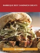 Barbeque Beef Sandwich Greats: Delicious Barbeque Beef Sandwich Recipes, The Top 62 Barbeque Beef Sandwich Recipes ebook by Jo Franks