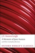 A Memoir of Jane Austen - and Other Family Recollections ebook by James Edward Austen-Leigh, Kathryn Sutherland
