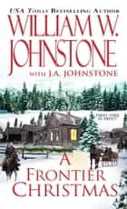 A Frontier Christmas ebook by William W. Johnstone, J.A. Johnstone