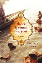 There Is Room for You - A Novel ebook by Charlotte Bacon
