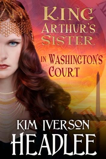 King Arthur's Sister in Washington's Court ebook by Kim Iverson Headlee