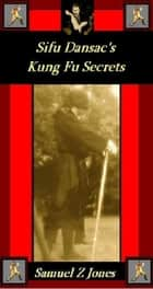 Sifu Dansac's Kung Fu Secrets ebook by Samuel Z Jones