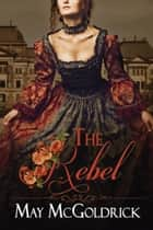 The Rebel ebook by May McGoldrick