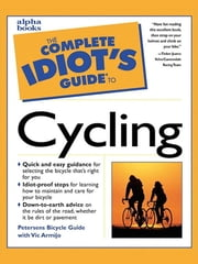 The Complete Idiot's Guide to Cycling ebook by Vic Armijo