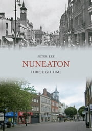Nuneaton Through Time ebook by Peter Lee