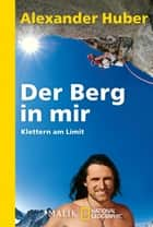 Der Berg in mir - Klettern am Limit ebook by Alexander Huber
