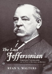 The Last Jeffersonian - Grover Cleveland and the Path to Restoring the Republic ebook by Ryan S. Walters