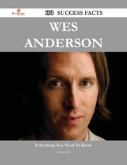 Wes Anderson 173 Success Facts - Everything you need to know about Wes Anderson ebook by Andrea Tate