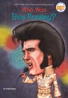 Who Was Elvis Presley? ebook by Geoff Edgers, Who HQ, John O'Brien